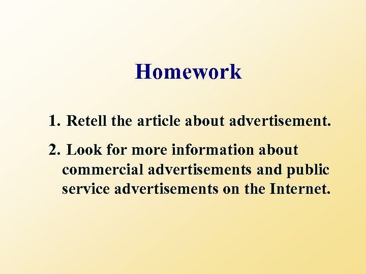 Homework 1. Retell the article about advertisement. 2. Look for more information about commercial