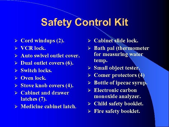 Safety Control Kit Ø Ø Ø Ø Ø Cord windups (2). VCR lock. Auto