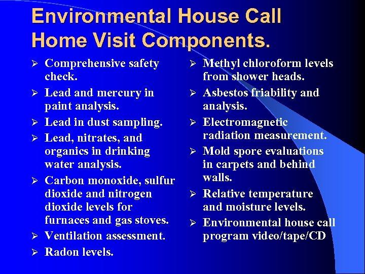 Environmental House Call Home Visit Components. Ø Ø Ø Ø Comprehensive safety check. Lead