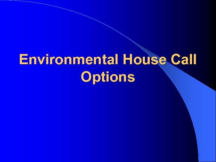 Environmental House Call Options