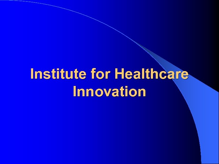 Institute for Healthcare Innovation