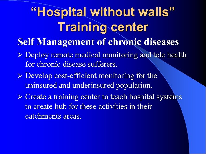"""""""Hospital without walls"""" Training center Self Management of chronic diseases Deploy remote medical monitoring"""