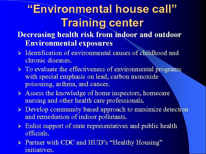 """""""Environmental house call"""" Training center Decreasing health risk from indoor and outdoor Environmental exposures"""
