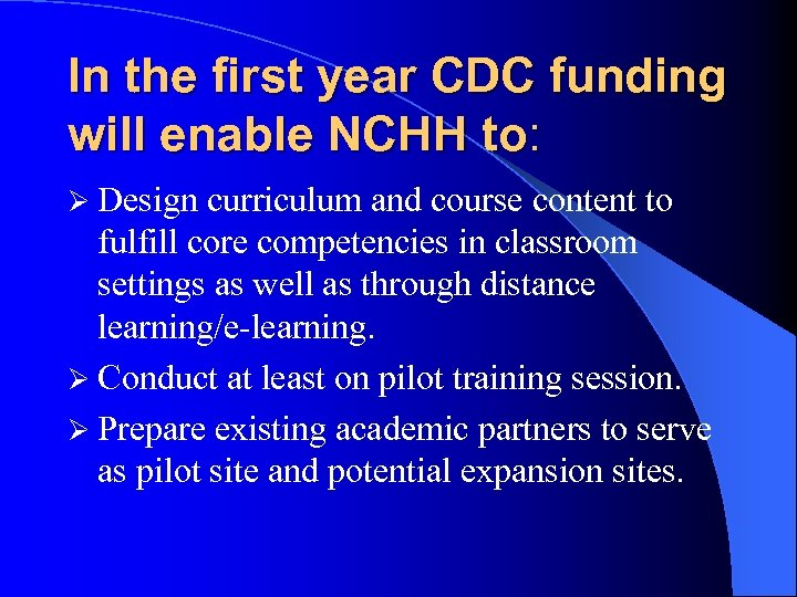 In the first year CDC funding will enable NCHH to: Ø Design curriculum and