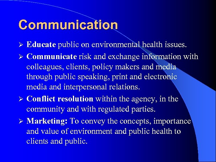 Communication Educate public on environmental health issues. Ø Communicate risk and exchange information with