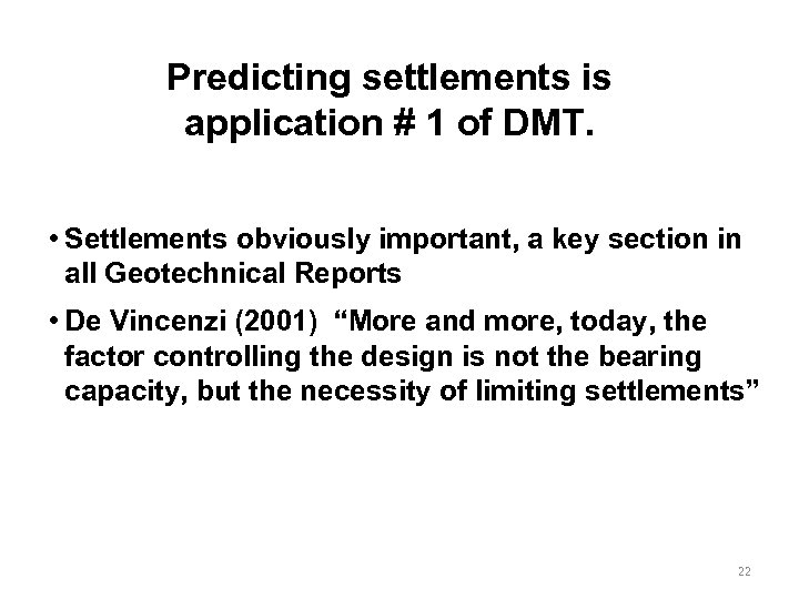 Predicting settlements is application # 1 of DMT. • Settlements obviously important, a key