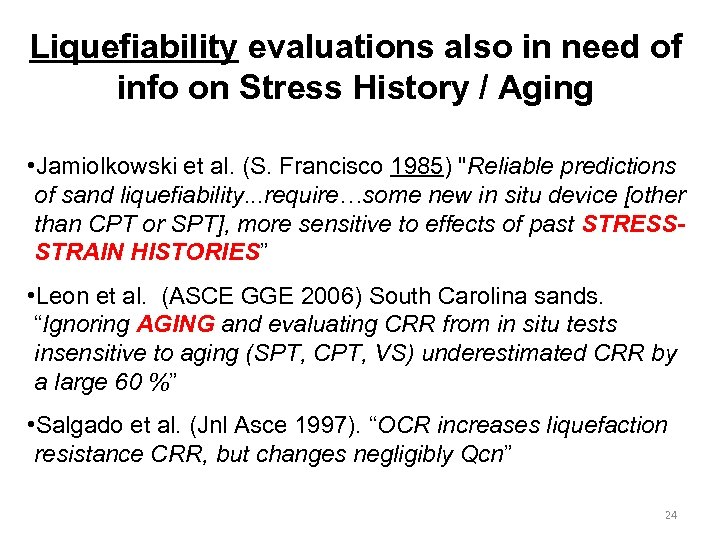 Liquefiability evaluations also in need of info on Stress History / Aging • Jamiolkowski