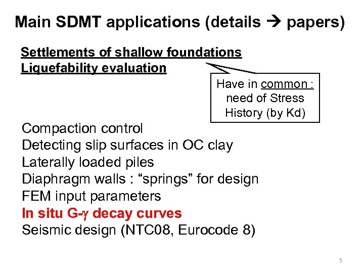 Main SDMT applications (details papers) Settlements of shallow foundations Liquefability evaluation Have in common