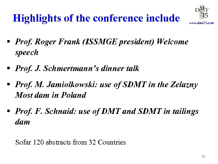 Highlights of the conference include www. dmt 15. com § Prof. Roger Frank (ISSMGE