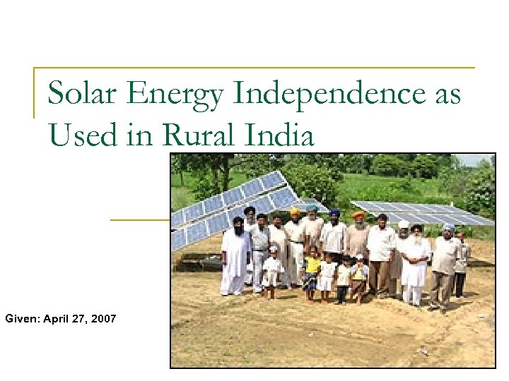 Solar Energy Independence as Used in Rural India Given: April 27, 2007
