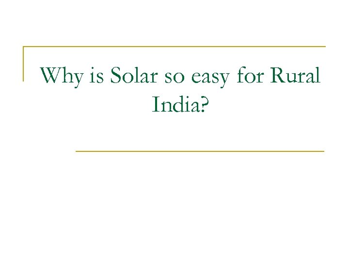 Why is Solar so easy for Rural India?