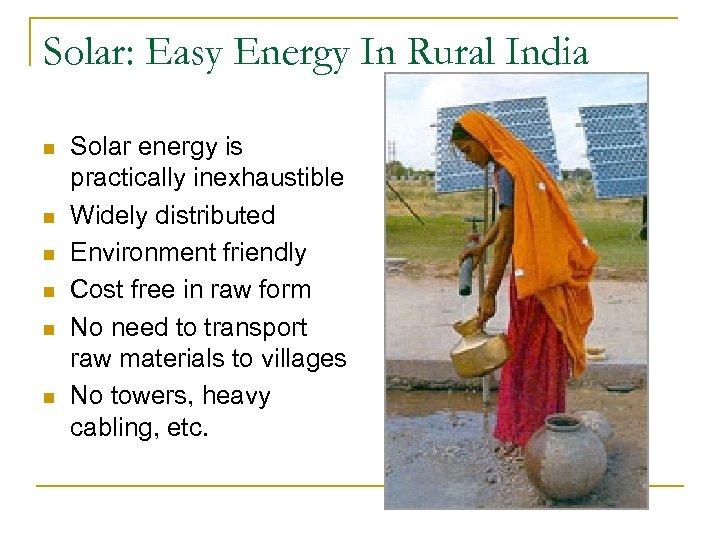 Solar: Easy Energy In Rural India n n n Solar energy is practically inexhaustible