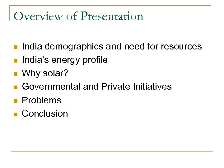 Overview of Presentation n n n India demographics and need for resources India's energy