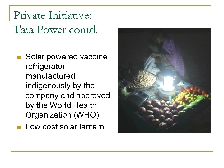Private Initiative: Tata Power contd. n n Solar powered vaccine refrigerator manufactured indigenously by