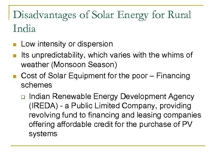 Disadvantages of Solar Energy for Rural India n n n Low intensity or dispersion