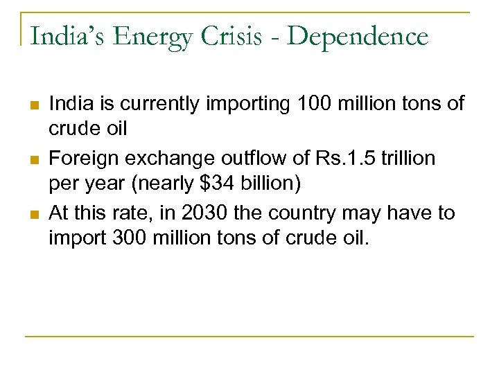 India's Energy Crisis - Dependence n n n India is currently importing 100 million
