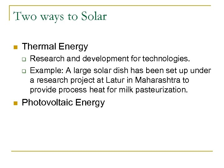 Two ways to Solar n Thermal Energy q q n Research and development for