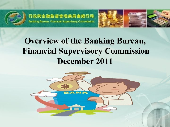 Overview of the Banking Bureau, Financial Supervisory Commission December 2011