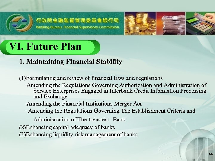VI. Future Plan 1. Maintaining Financial Stability (1)Formulating and review of financial laws and