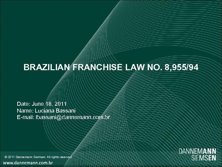 BRAZILIAN FRANCHISE LAW NO. 8, 955/94 Date: June 18, 2011 Name: Luciana Bassani E-mail: