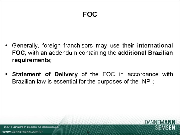 FOC • Generally, foreign franchisors may use their international FOC, with an addendum containing