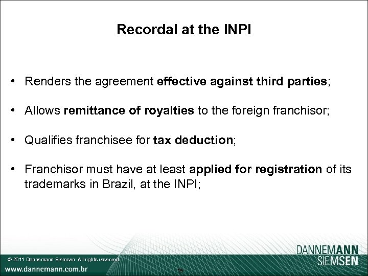 Recordal at the INPI • Renders the agreement effective against third parties; • Allows