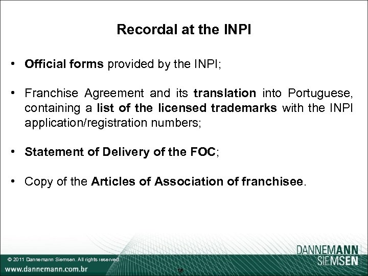 Recordal at the INPI • Official forms provided by the INPI; • Franchise Agreement