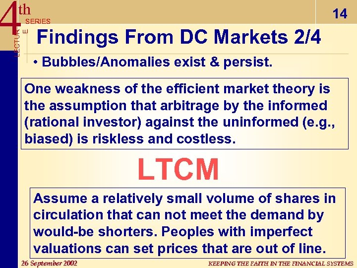 4 th 14 LECTUR E SERIES Findings From DC Markets 2/4 • Bubbles/Anomalies exist
