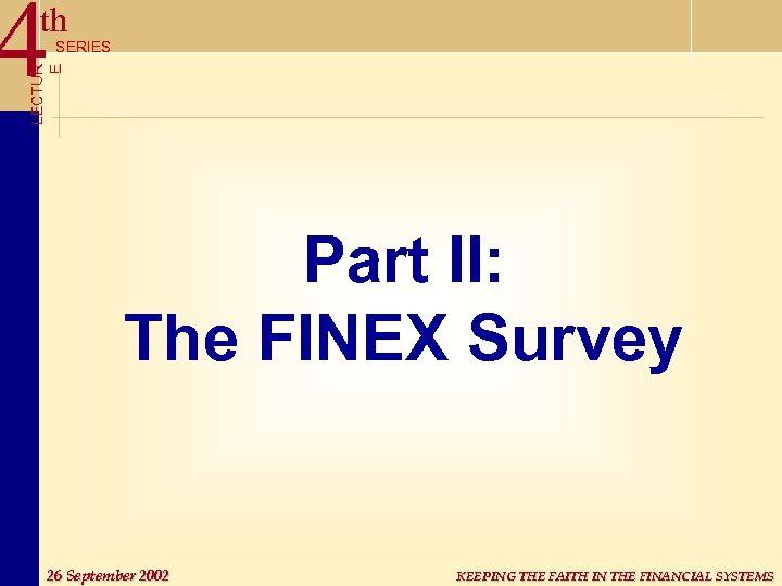 4 th LECTUR E SERIES Part II: The FINEX Survey 26 September 2002 KEEPING
