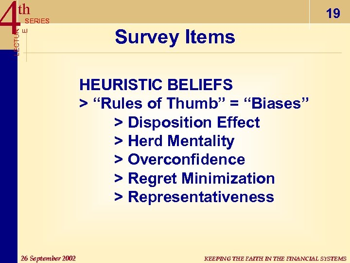 "4 th 19 LECTUR E SERIES Survey Items HEURISTIC BELIEFS > ""Rules of Thumb"""