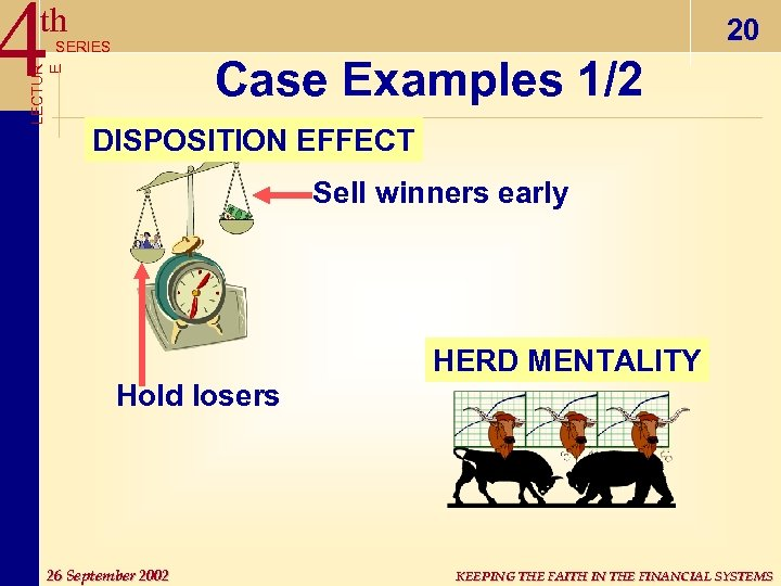 4 th 20 LECTUR E SERIES Case Examples 1/2 DISPOSITION EFFECT Sell winners early