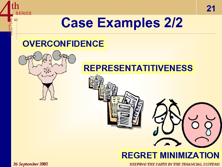 4 th LECTUR E SERIES 21 Case Examples 2/2 OVERCONFIDENCE REPRESENTATITIVENESS REGRET MINIMIZATION 26