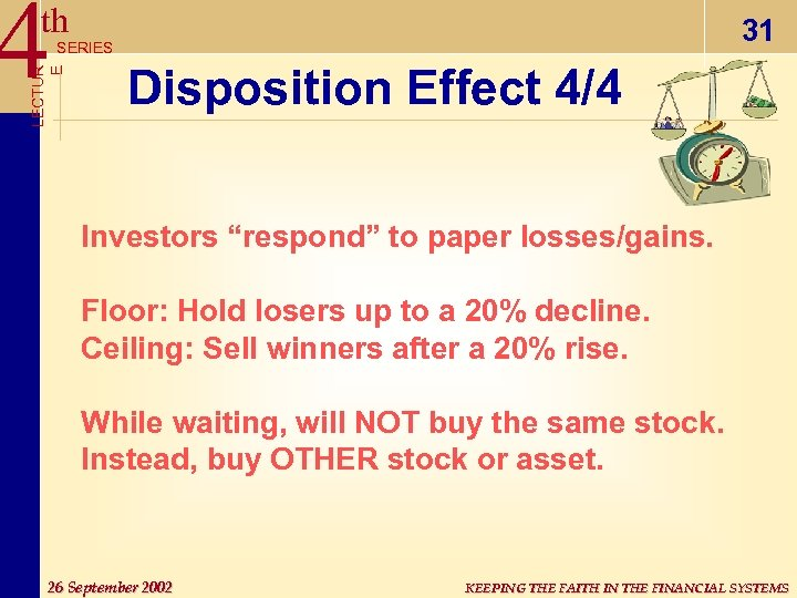 "4 th 31 LECTUR E SERIES Disposition Effect 4/4 Investors ""respond"" to paper losses/gains."