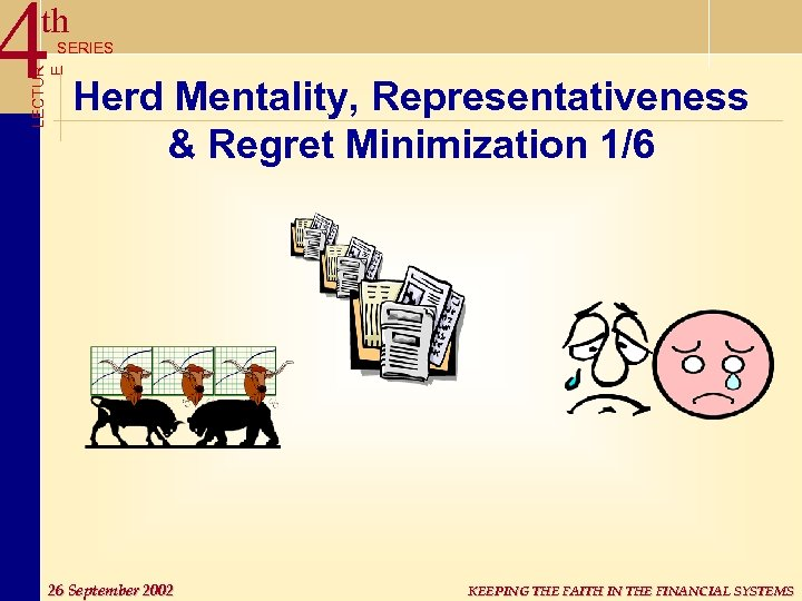 4 th LECTUR E SERIES Herd Mentality, Representativeness & Regret Minimization 1/6 26 September