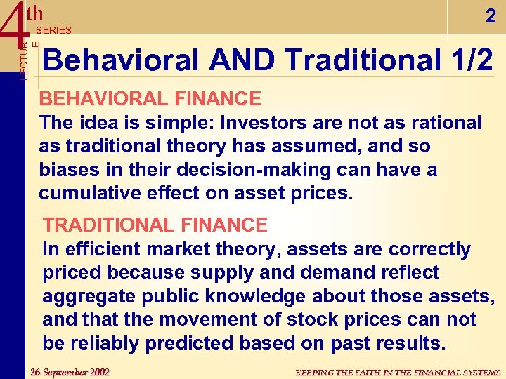 4 Behavioral AND Traditional 1/2 th 2 LECTUR E SERIES BEHAVIORAL FINANCE The idea