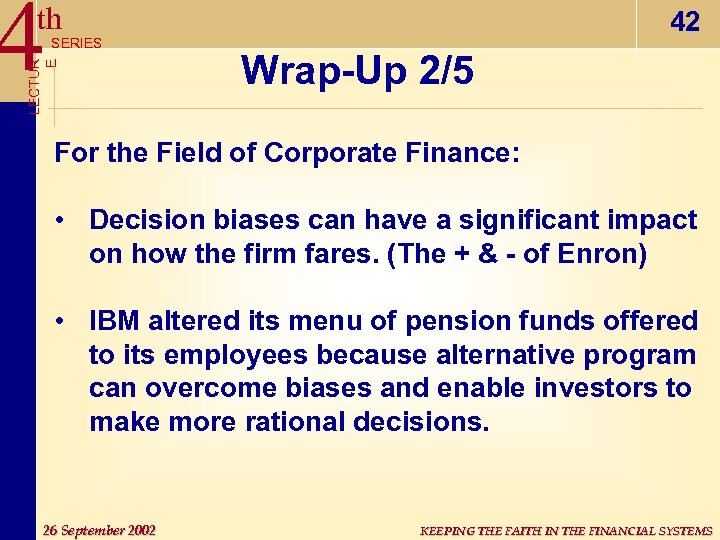 4 th LECTUR E SERIES 42 Wrap-Up 2/5 For the Field of Corporate Finance: