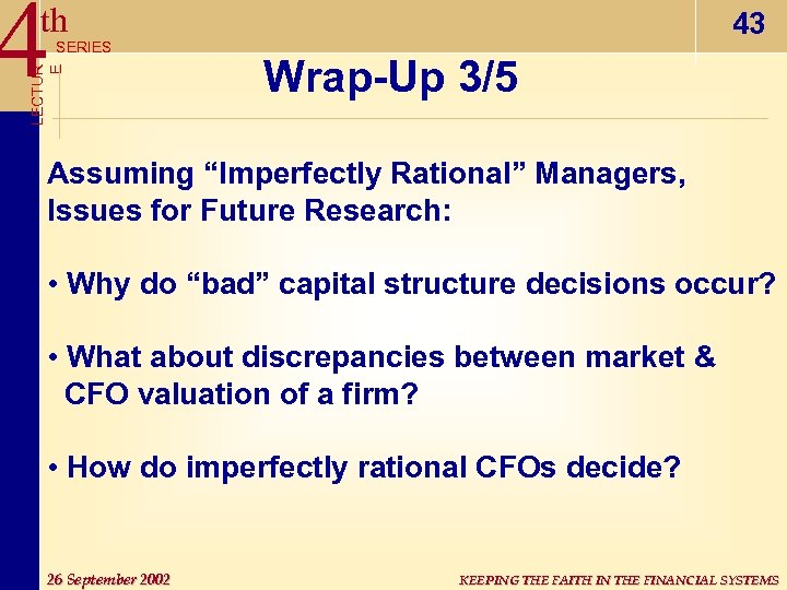 "4 th LECTUR E SERIES 43 Wrap-Up 3/5 Assuming ""Imperfectly Rational"" Managers, Issues for"