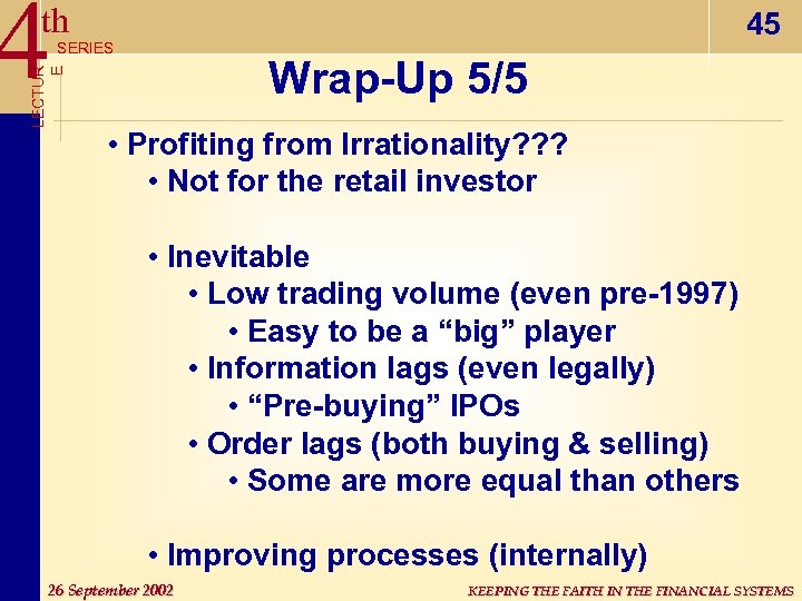 4 th 45 LECTUR E SERIES Wrap-Up 5/5 • Profiting from Irrationality? ? ?
