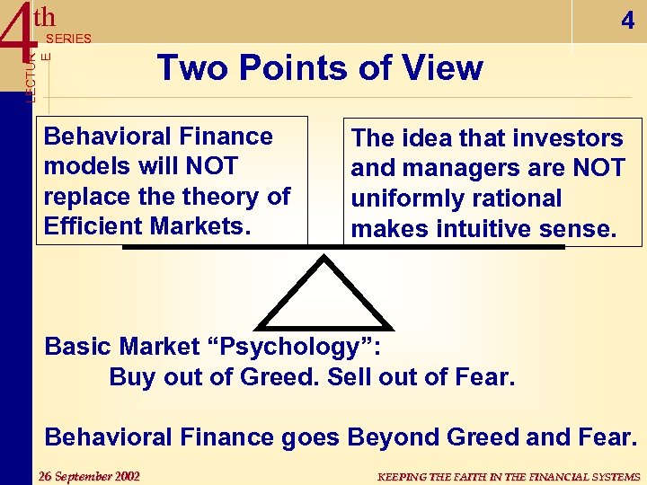 4 th 4 LECTUR E SERIES Two Points of View Behavioral Finance models will