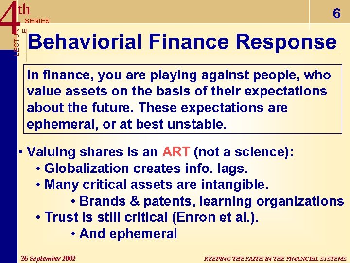 4 Behaviorial Finance Response th 6 LECTUR E SERIES In finance, you are playing