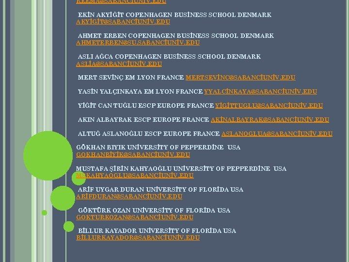 REEMA@SABANCİUNİV. EDU EKİN AKYİĞİT COPENHAGEN BUSİNESS SCHOOL DENMARK AKYİGİT@SABANCİUNİV. EDU AHMET ERBEN COPENHAGEN BUSİNESS