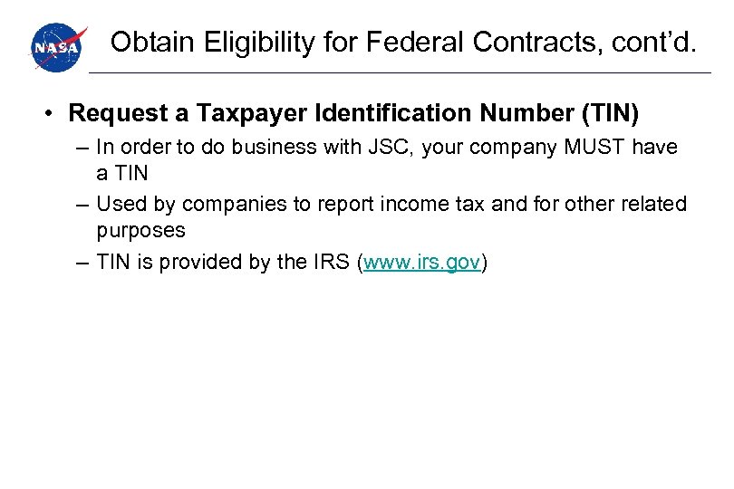 Obtain Eligibility for Federal Contracts, cont'd. • Request a Taxpayer Identification Number (TIN) –