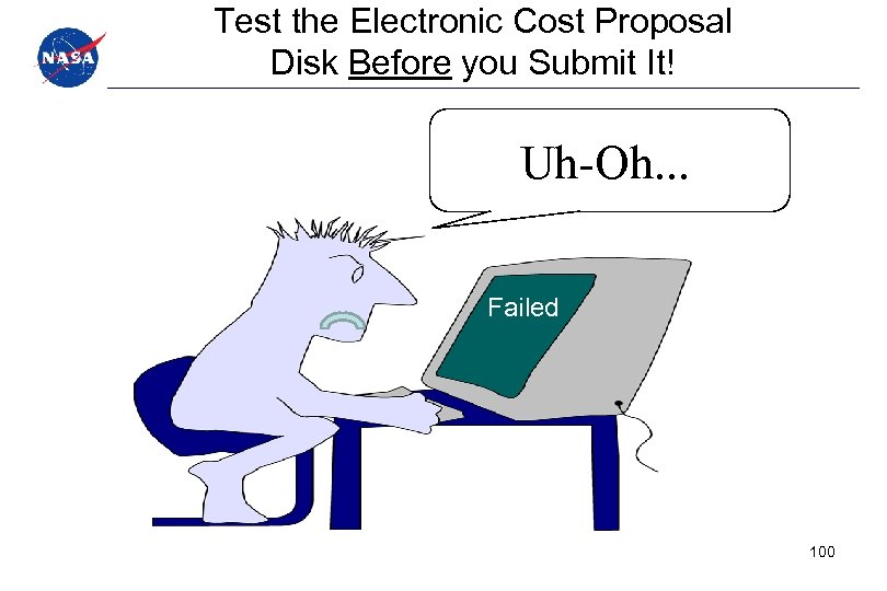 Test the Electronic Cost Proposal Disk Before you Submit It! Uh-Oh. . . Failed