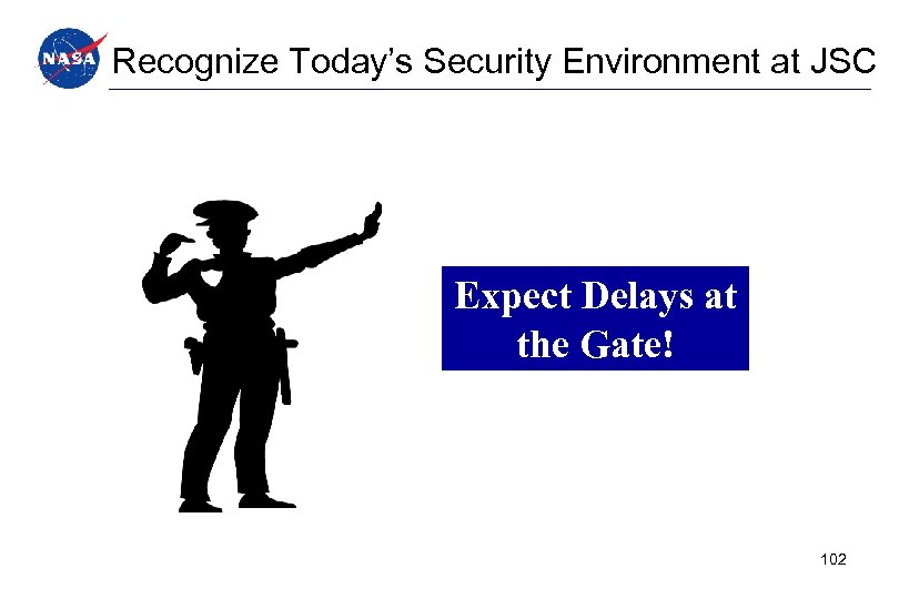 Recognize Today's Security Environment at JSC Expect Delays at the Gate! 102