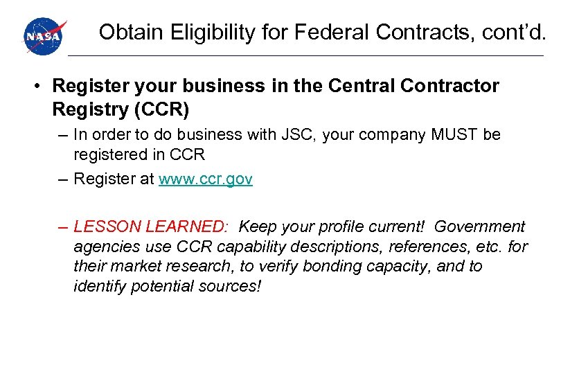 Obtain Eligibility for Federal Contracts, cont'd. • Register your business in the Central Contractor