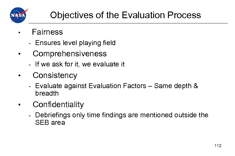 Objectives of the Evaluation Process • Fairness - Ensures level playing field • Comprehensiveness