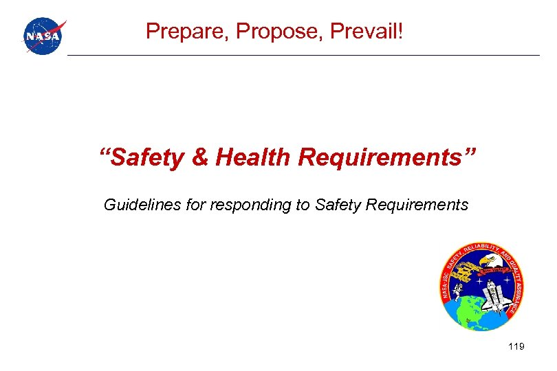 """Prepare, Propose, Prevail! """"Safety & Health Requirements"""" Guidelines for responding to Safety Requirements 119"""