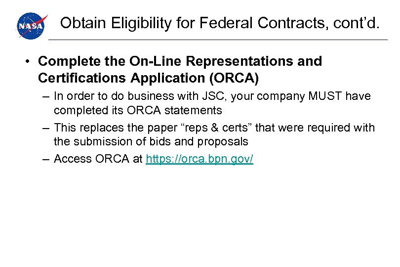 Obtain Eligibility for Federal Contracts, cont'd. • Complete the On-Line Representations and Certifications Application