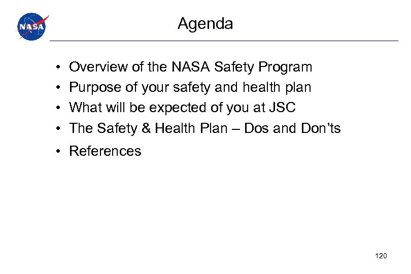 Agenda • • Overview of the NASA Safety Program Purpose of your safety and