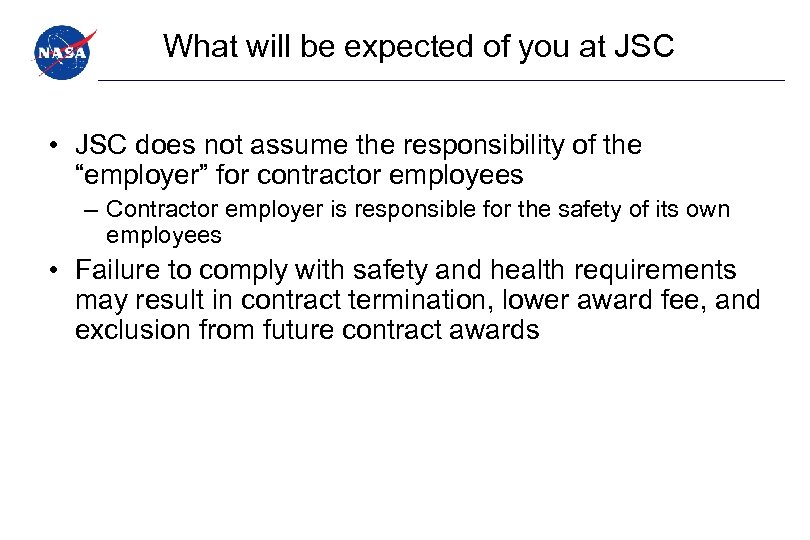 What will be expected of you at JSC • JSC does not assume the